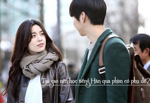 Học tiếng Hàn qua phim - phương pháp học mang lại hiệu quả cao