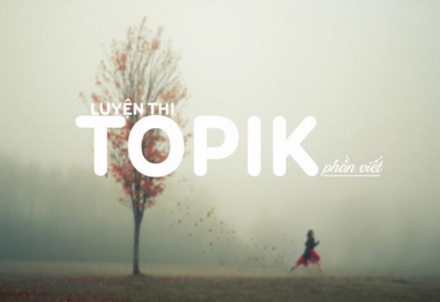 Lộ trình từ con số 0 - Luyện thi TOPIK tiếng Hàn phần viết